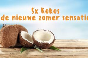 5x Kokos - Nieuwe zomer sensatie