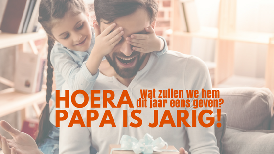 Papa is jarig - Cadeautips