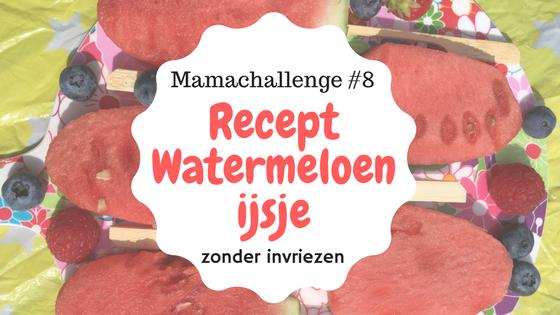 Mamachallenge Recept Watermeloen IJs