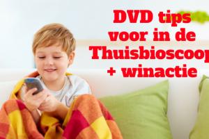 DVD tips voor in de Thuisbioscoop + winactie
