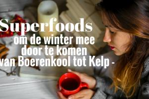 Superfoods om de winter mee door te komen - van Boerenkool tot Kelp