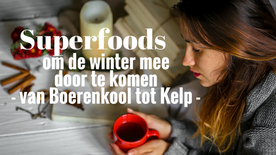 Superfoods om de winter mee door te komen - van Boerenkool tot Kelp