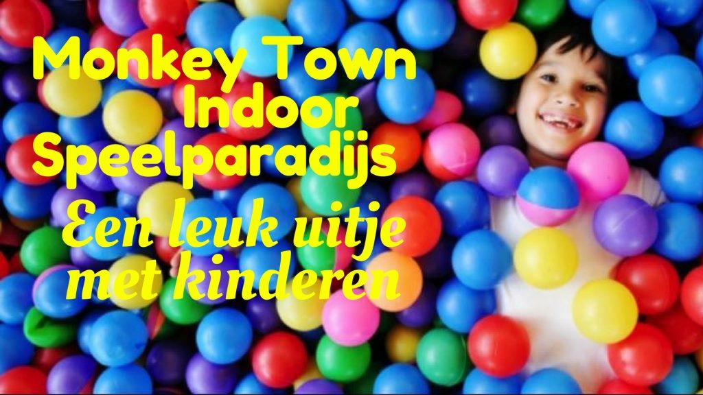 Monkey Town Indoor Speelparadijs - Een leuk uitje met kinderen