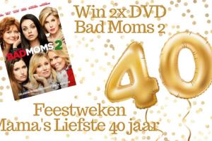 Feestweken Mama's liefste 40 jaar Bad Moms 2