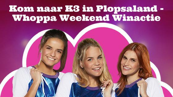 K3 Plopsaland - Whoppa Weekend Winactie
