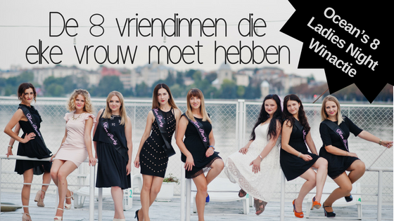 De 8 vriendinnen die elke vrouw moet hebben _ Ocean's 8 Winactie