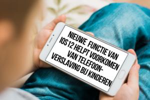 Nieuwe Schermtijd functie van IOS12 helpt voorkomen van telefoonverslaving (bij kinderen)